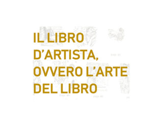 """Inaugurazione """"Il Libro d'artista, ovvero l'arte del libro"""""""
